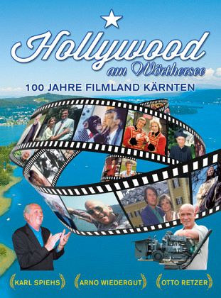Hollywood am Wörthersee - Retzer, Otto W.; Wiedergut, Arno; Spiehs, Karl