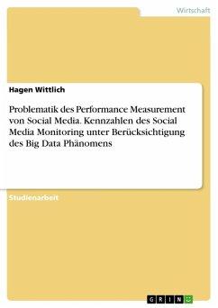 Problematik des Performance Measurement von Social Media. Kennzahlen des Social Media Monitoring unter Berücksichtigung des Big Data Phänomens (eBook, ePUB)