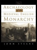 The Archaeology of the Medieval English Monarchy (eBook, PDF)