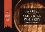 The Art of American Whiskey (eBook, ePUB)