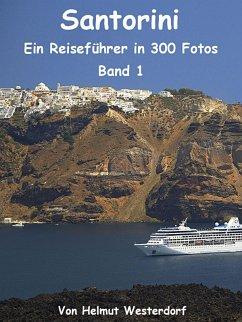 Santorini - Reiseführer in 300 Fotos - Band 1 (eBook, ePUB) - Westerdorf, Helmut