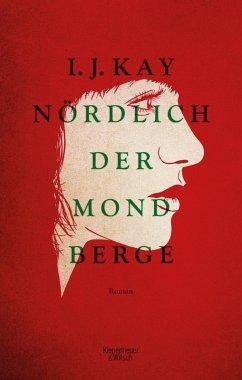Nördlich der Mondberge (eBook, ePUB) - Kay, I. J.
