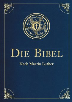 Die Bibel - Altes und Neues Testament - Luther, Martin