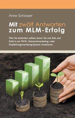 Mit zwölf Antworten zum MLM-Erfolg - Schlosser, Anne