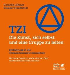 TZI - Die Kunst, sich selbst und eine Gruppe zu leiten - Löhmer, Cornelia; Standhardt, Rüdiger