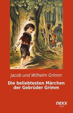 Die beliebtesten Märchen der Gebrüder Grimm - Grimm, Jacob; Grimm, Wilhelm