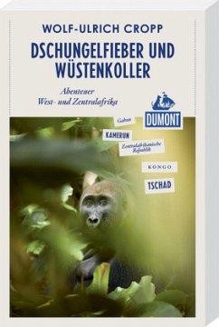 Dschungelfieber und Wüstenkoller (DuMont Reiseabenteuer) - Cropp, Wolf-Ulrich
