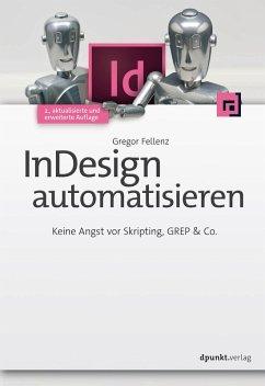 InDesign automatisieren (eBook, PDF) - Fellenz, Gregor