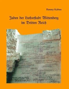 Juden der Lutherstadt Wittenberg im Dritten Reich (eBook, ePUB)