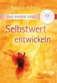 Das Innere Kind - Selbstwert entwickeln (eBook, ePUB)