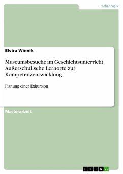 Museumsbesuche im Geschichtsunterricht. Außerschulische Lernorte zur Kompetenzentwicklung (eBook, PDF)