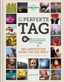Der perfekte Tag. 365 Abenteuer rund um die Welt