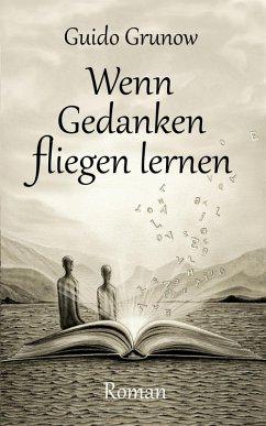 Wenn Gedanken fliegen lernen (eBook, ePUB) - Grunow, Guido