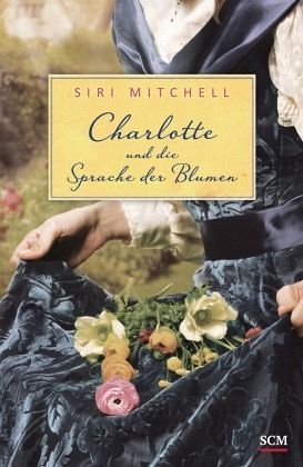 charlotte und die sprache der blumen von siri mitchell. Black Bedroom Furniture Sets. Home Design Ideas