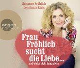 Frau Fröhlich sucht die Liebe ... und bleibt nicht lang allein, 3 Audio-CD