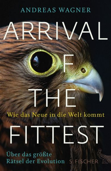 Arrival of the Fittest - Wie das Neue in die Welt kommt - Wagner, Andreas