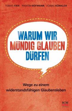 Warum wir mündig glauben dürfen - Faix, Tobias; Hofmann, Martin; Künkler, Tobias