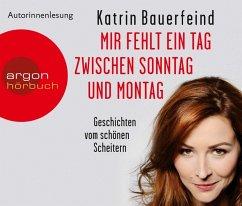 Mir fehlt ein Tag zwischen Sonntag und Montag, 3 Audio-CDs - Bauerfeind, Katrin