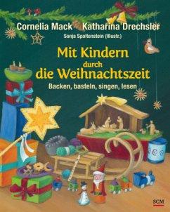 Mit Kindern durch die Weihnachtszeit - Mack, Cornelia; Drechsler, Katharina