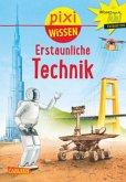 Erstaunliche Technik / Pixi Wissen Bd.90