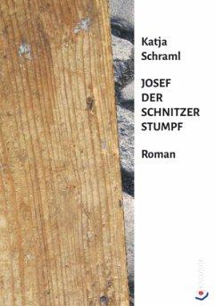 Josef der Schnitzer Stumpf - Schraml, Katja