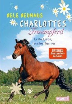 Erste Liebe, erstes Turnier / Charlottes Traumpferd Bd.4 - Neuhaus, Nele