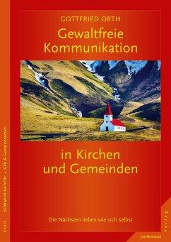 Gewaltfreie Kommunikation in Kirchen und Gemeinden - Orth, Gottfried