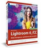 Lightroom 6 und CC - Bilder korrigieren, optimieren, verwalten