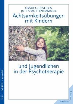 Achtsamkeitsübungen mit Kindern und Jugendlichen in der Psychotherapie - Geisler, Ursula;Muttenhammer, Jutta