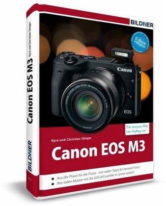 Canon EOS M3 - Für bessere Fotos von Anfang an! - Sänger, Kyra; Sänger, Christian