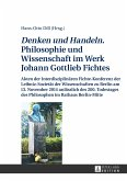 Denken und Handeln. Philosophie und Wissenschaft im Werk Johann Gottlieb Fichtes