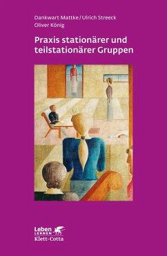 Praxis stationärer und teilstationärer Gruppenarbeit - Mattke, Dankwart;Streeck, Ulrich;König, Oliver
