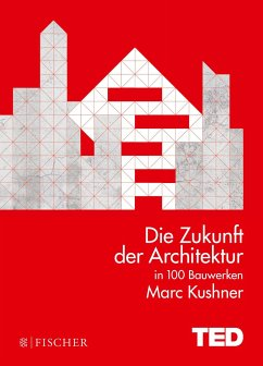 Die Zukunft der Architektur in 100 Bauwerken - Kushner, Marc