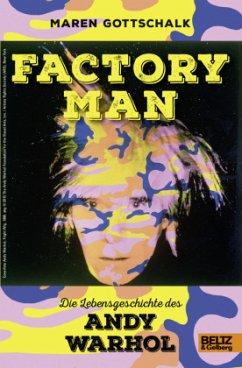 Factory Man. Die Lebensgeschichte des Andy Warhol - Gottschalk, Maren