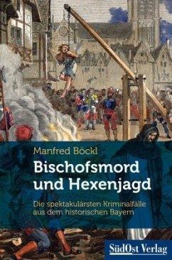 Bischofsmord und Hexenjagd - Böckl, Manfred