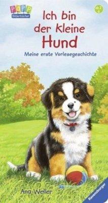 Ich bin der kleine Hund - Weller, Ana-Maria;Dierks, Hannelore