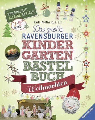 Das gro e ravensburger kindergarten bastelbuch weihnachten - Weihnachtsbasteln mit kindergartenkindern ...