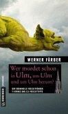 Wer mordet schon in Ulm, um Ulm und um Ulm herum?