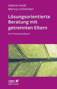 Lösungsorientierte Beratung mit getrennten Eltern - Holdt, Sabine; Schönherr, Marcus