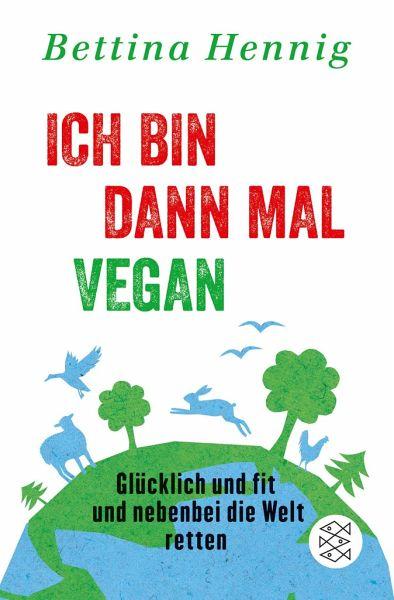 Ich bin dann mal vegan - Hennig, Bettina