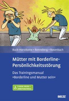 Mütter mit Borderline-Persönlichkeitsstörung - Buck-Horstkotte, Sigrid; Renneberg, Babette; Rosenbach, Charlotte
