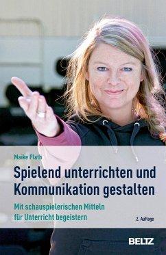 »Spielend« unterrichten und Kommunikation gestalten - Plath, Maike