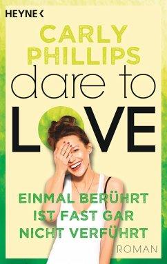 Einmal berührt ist fast gar nicht verführt / Dare to love Bd.2 - Phillips, Carly