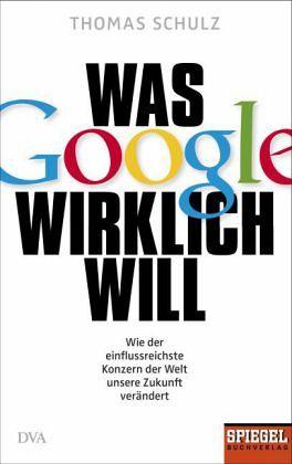Was Google wirklich will - Schulz, Thomas