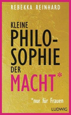 Kleine Philosophie der Macht (nur für Frauen) - Reinhard, Rebekka