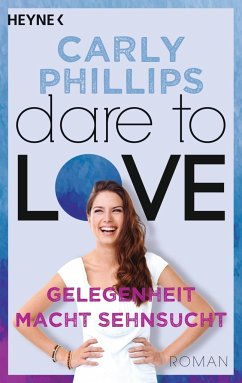 Gelegenheit macht Sehnsucht / Dare to love Bd.3 - Phillips, Carly