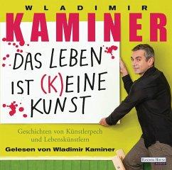 Das Leben ist keine Kunst, 2 Audio-CDs - Kaminer, Wladimir