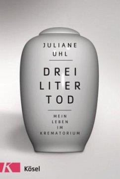 Drei Liter Tod - Uhl, Juliane