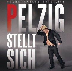 Pelzig stellt sich, 2 Audio-CDs - Barwasser, Frank-Markus