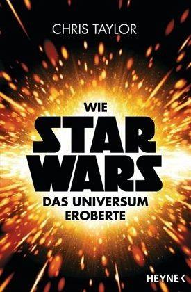 Wie Star Wars das Universum eroberte - Taylor, Chris